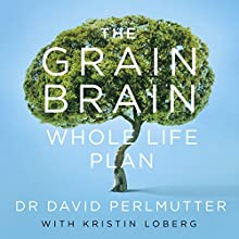 The Grain Brain Whole Life Plan: Boost Brain Performance, Lose Weight, and Achieve Optimal Health | Livre audio Auteur(s) : David Perlmutter Narrateur(s) : Peter Ganim