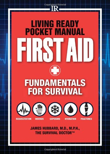 Living Ready Pocket Manual – First Aid: Fundamentals for Survival