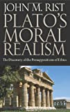 John M. Rist Plato's Moral Philosophy: The Discovery of the Presuppositions of Ethics