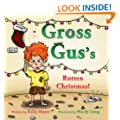GROSS GUS's Rotten Christmas! (Children's EBook ) Rhyming Picture Book for Beginner Readers ( Ages 2-8) (Gross Gus; Picture Books for Beginner Readers)