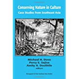 Conserving Nature in Culture: Case Studies From Southeast Asia (Yale Southeast Asia Studies Monograph Series) ~ Michael R. Dove