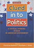 img - for Clued In To Politics: A Critical Thinking Reader In American Government, 2nd Edition book / textbook / text book