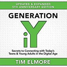 Generation iY: Secrets to Connecting with Today's Teens & Young Adults in the Digital Age (       UNABRIDGED) by Tim Elmore Narrated by Eddie Maxwell