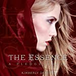 The Essence: A Pledge Novel (       UNABRIDGED) by Kimberly Derting Narrated by Casey Holloway