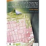Municipio de Puerto Real desde la reforma de Carlos III hasta la Instauración del Régimen Liberal (1760-1835)