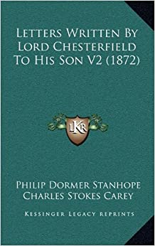 lord chesterfield letter to his son The nook book (ebook) of the letters written by lord chesterfield to his son (with notes) by lord chesterfield at barnes & noble free shipping on $25.