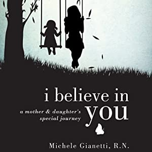 I Believe in You: A Mother and Daughter's Special Journey | [Michele Gianetti]