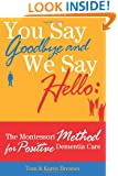 You Say Goodbye and We Say Hello: The Montessori Method for Positive Dementia Care