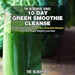 10 Day Green Smoothie Cleanse: 50 New and Fat Burning Paleo Smoothie Recipes for Your Rapid Weight Loss Now |  The Blokehead