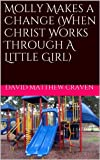 img - for Molly Makes a Change (When Christ Works Through A Little Girl) book / textbook / text book