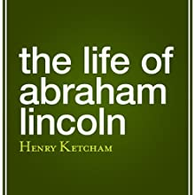 The Life of Abraham Lincoln (       UNABRIDGED) by Henry Ketcham Narrated by Brian Troxell