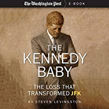 The Kennedy Baby: The Loss that Transformed JFK (       UNABRIDGED) by The Washington Post, Steven Levingston Narrated by Tavia Gilbert