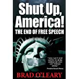 Shut Up, America!: The End of Free Speech ~ Bradley S. O'Leary