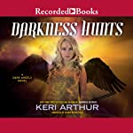 Darkness Hunts: Dark Angel, Book 4 (       UNABRIDGED) by Keri Arthur Narrated by Saskia Maarleveld