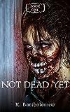 Not Dead Yet: A Zombie Apocalypse Series – Book 1
