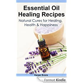 Essential Oil Healing Recipes: Natural Cures for Healing, Health & Happiness (Essential Oil Recipes) (English Edition)