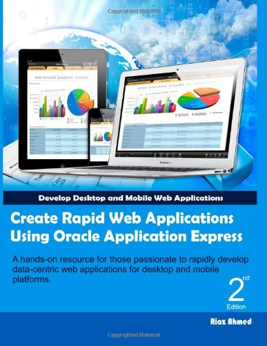 Create Rapid Web Applications Using Oracle Application Express - Second Edition: Develop Desktop and Mobile Web Applications: Volume 2