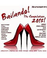 Bailando! The Compilation 2015 - 50 Latin Dance Hits (Urban Latin Hits, Reggaeton, Salsa, Bachata, Merengue, Cubaton, Mambo, Tropical, Kuduro) [Explicit]