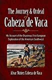 img - for The Journey and Ordeal of Cabeza de Vaca: His Account of the Disastrous First European Exploration of the American Southwest book / textbook / text book