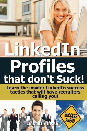 LinkedIn-Profiles-That-Dont-Suck-Learn-the-Insider-LinkedIn-Success-Tactics-That-Will-Have-Recruiters-Calling-You