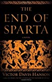 img - for The End of Sparta A Novel by Hanson, Victor Davis [Bloomsbury Press,2011] (Hardcover) book / textbook / text book