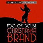 Fog of Doubt: Mysterious Press-HighBridge Audio Classics | Christianna Brand