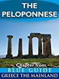 img - for The Peloponnese: including Corinth, Olympia, Sparta, the Mani, Sikyon, Nemea, Monemvasia, Nafplion, Mycenae, Epidaurus, Argos, Pylos, Mistra, Patras and ... from Blue Guide Greece the Mainland) book / textbook / text book