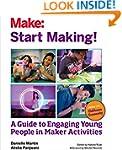 Start Making!: A Guide to Engaging Yo...