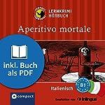 Aperitivo Mortale (Compact Lernkrimi Hörbuch): Italienisch Niveau B1 - inkl. Begleitbuch als PDF | Alessandra Felici Puccetti