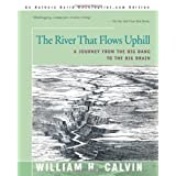 The River That Flows Uphill: A Journey from the Big Bang to the Big Brain ~ William H. Calvin