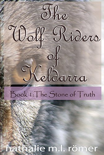 The Wolf Riders of Keldarra: Book 1: The Stone of Truth by Nathalie M.L. Römer