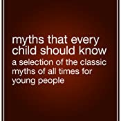 Myths That Every Child Should Know: A Selection of the Classic Myths of All Times for Young People | [Hamilton Wright Mabie (editor)]