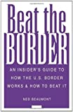 img - for Beat The Border: An Insider's Guide To How The U.S. Border Works And How To Beat It by Beaumont, Ned (1995) Paperback book / textbook / text book