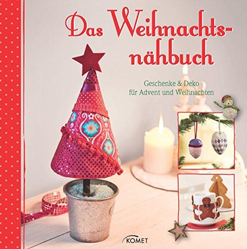Das Weihnachtsnähbuch: Geschenke & Deko für Advent und Weihnachten (German Edition)
