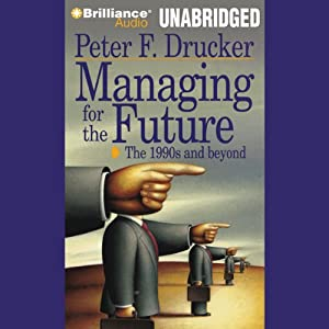 Managing for the Future | [Peter F. Drucker]
