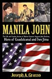 Manila John: The Life and Combat Actions of Marine Gunnery Sergeant John Basilone, Hero of Guadalcanal and Iwo Jima