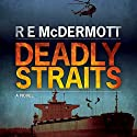 Deadly Straits (       UNABRIDGED) by R. E. McDermott Narrated by Todd Haberkorn