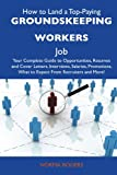 img - for How to Land a Top-Paying Groundskeeping workers Job: Your Complete Guide to Opportunities, Resumes and Cover Letters, Interviews, Salaries, Promotions, What to Expect From Recruiters and More book / textbook / text book