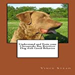 Understand and Train your Chesapeake Bay Retriever Dog with Good Behavior | Vince Stead