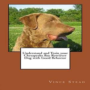 Understand and Train your Chesapeake Bay Retriever Dog with Good Behavior Audiobook