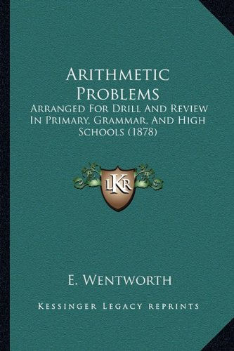 Arithmetic Problems: Arranged for Drill and Review in Primary, Grammar, and High Schools (1878)