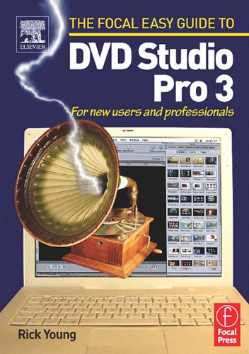 Focal Easy Guide to DVD Studio Pro 3: For new users and professionals (The Focal Easy Guide Series)