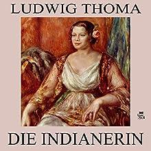 Die Indianerin (       ungekürzt) von Ludwig Thoma Gesprochen von: Gerald Pichowetz