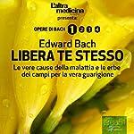 Libera Te Stesso [Free Thyself]   Edward Bach
