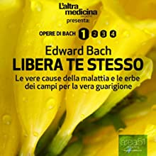 Libera Te Stesso [Free Thyself] (       UNABRIDGED) by Edward Bach Narrated by Lorenzo Visi