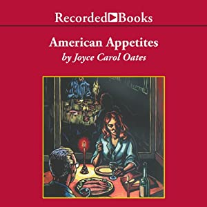 American Appetites | [Joyce Carol Oates]