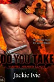Do You Take (Vampire Assassin League)