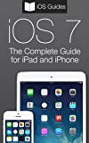The Complete Guide to iOS 7 for iPad and iPhone