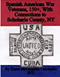 img - for Spanish American War Veterans with Connections to Schoharie County, NY by Karen McLaughlin Cuccinello (2015-11-02) book / textbook / text book