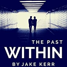The Past Within (       UNABRIDGED) by Jake Kerr Narrated by George Kuch